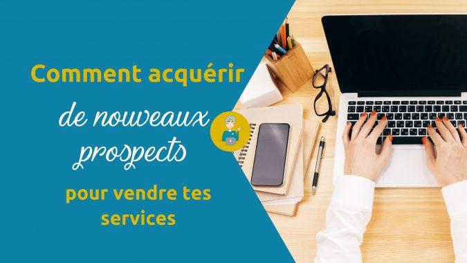 Comment acquérir de nouveaux prospects pour vendre tes services ? sans être omniprésente sur les réseaux sociaux
